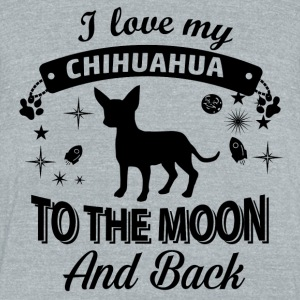 Love my Chihuahua - Unisex Tri-Blend T-Shirt by American Apparel