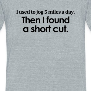 I Used To Jog 5 Miles A Day - Unisex Tri-Blend T-Shirt by American Apparel