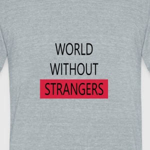 world without strangers - Unisex Tri-Blend T-Shirt by American Apparel