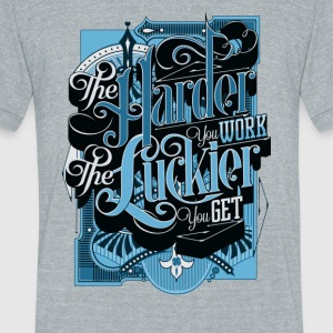 The harder you work the luckier you get - Unisex Tri-Blend T-Shirt by American Apparel
