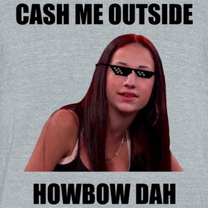 Cash Me Outside - Unisex Tri-Blend T-Shirt by American Apparel
