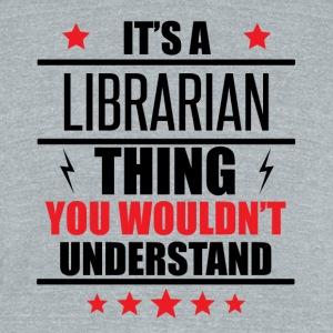 It's A Librarian Thing - Unisex Tri-Blend T-Shirt by American Apparel