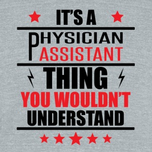 It's A Physician Assistant Thing - Unisex Tri-Blend T-Shirt by American Apparel