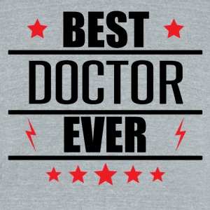 Best Doctor Ever - Unisex Tri-Blend T-Shirt by American Apparel