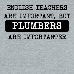 Plumbers Are Importanter - Unisex Tri-Blend T-Shirt by American Apparel