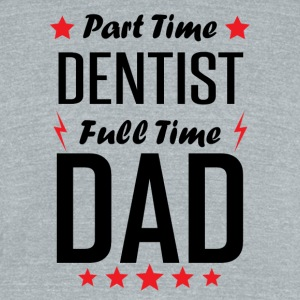 Part Time Dentist Full Time Dad - Unisex Tri-Blend T-Shirt by American Apparel