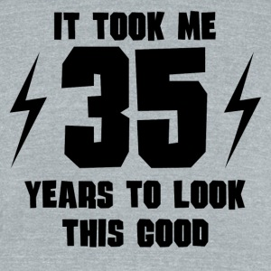 It Took Me 35 Years To Look This Good - Unisex Tri-Blend T-Shirt by American Apparel