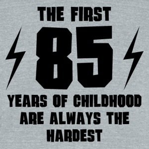 The First 85 Years Of Childhood - Unisex Tri-Blend T-Shirt by American Apparel