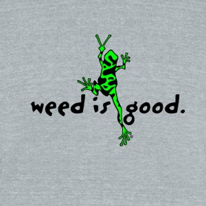 Weed Is Good - Unisex Tri-Blend T-Shirt by American Apparel