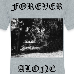 FOREVER ALONE - Unisex Tri-Blend T-Shirt by American Apparel