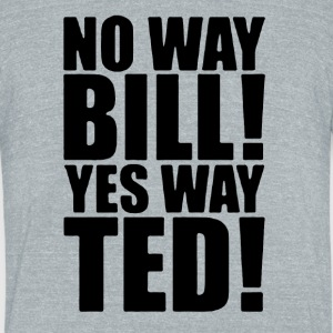 no way bill! no way ted! - Unisex Tri-Blend T-Shirt by American Apparel