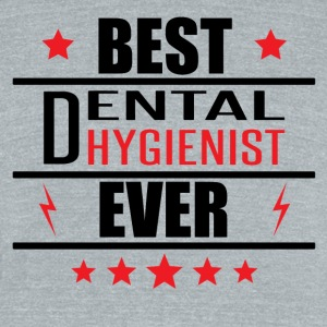 Best Dental Hygienist Ever - Unisex Tri-Blend T-Shirt by American Apparel