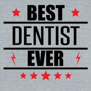 Best Dentist Ever - Unisex Tri-Blend T-Shirt by American Apparel