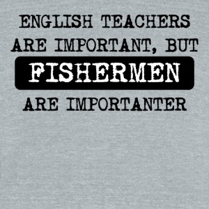 Fishermen Are Importanter - Unisex Tri-Blend T-Shirt by American Apparel