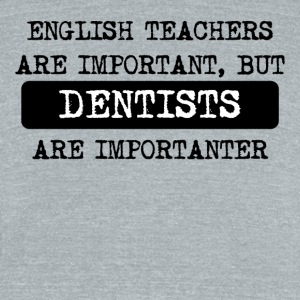 Dentists Are Importanter - Unisex Tri-Blend T-Shirt by American Apparel