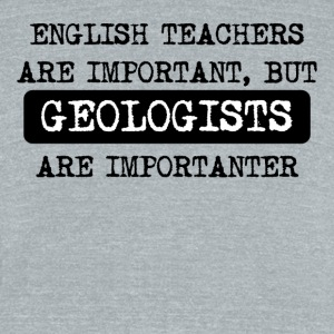 Geologists Are Importanter - Unisex Tri-Blend T-Shirt by American Apparel