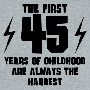 The First 45 Years Of Childhood - Unisex Tri-Blend T-Shirt by American Apparel