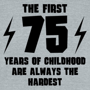 The First 75 Years Of Childhood - Unisex Tri-Blend T-Shirt by American Apparel
