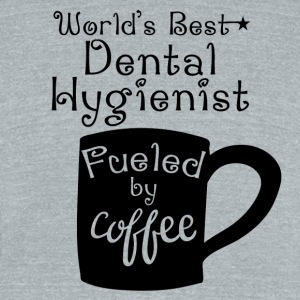 World's Best Dental Hygienist Fueled By Coffee - Unisex Tri-Blend T-Shirt by American Apparel