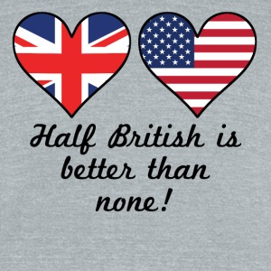Half British Is Better Than None - Unisex Tri-Blend T-Shirt by American Apparel