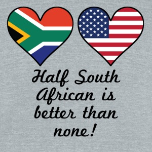 Half South African Is Better Than None - Unisex Tri-Blend T-Shirt by American Apparel