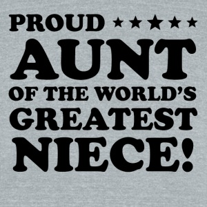Proud Aunt Of The World's Greatest Niece - Unisex Tri-Blend T-Shirt by American Apparel