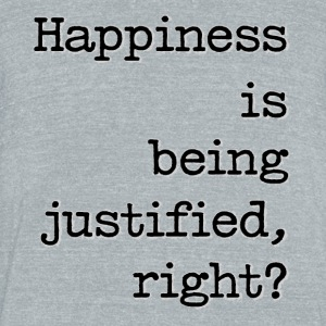 Happiness Is Being Justified, Right? - Unisex Tri-Blend T-Shirt by American Apparel