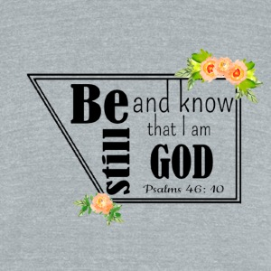 Be Still and know that i am God - Unisex Tri-Blend T-Shirt by American Apparel
