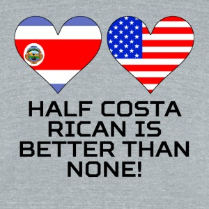 Half Costa Rican Is Better Than None - Unisex Tri-Blend T-Shirt by American Apparel