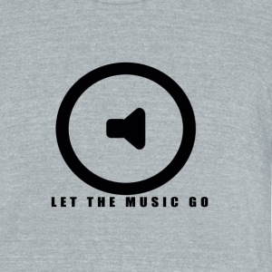 Let the music go - Unisex Tri-Blend T-Shirt by American Apparel