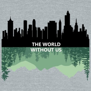 THE WORLD WITHOUT US - Unisex Tri-Blend T-Shirt by American Apparel