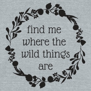 where the wild things are - Unisex Tri-Blend T-Shirt by American Apparel