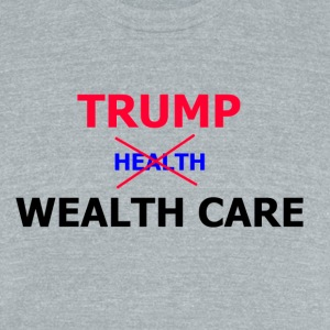 Trump Wealth Care - Unisex Tri-Blend T-Shirt by American Apparel