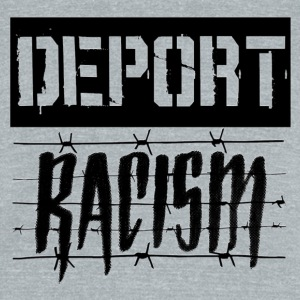 Deport Racism - Unisex Tri-Blend T-Shirt by American Apparel