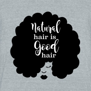 Natural Hair Is Good Hair - Unisex Tri-Blend T-Shirt by American Apparel