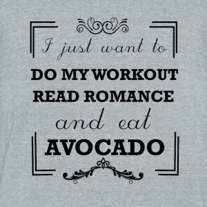 Workout, read romance and eat avocado - Unisex Tri-Blend T-Shirt by American Apparel