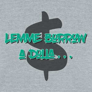 Lemme Borrow a Dolla - Unisex Tri-Blend T-Shirt by American Apparel
