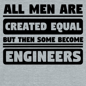 All Men Are Created Equal Some Become Engineers - Unisex Tri-Blend T-Shirt by American Apparel
