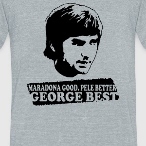 George Best Maradona Good Pele Better - Unisex Tri-Blend T-Shirt by American Apparel