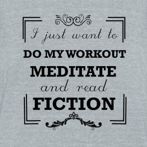 Workout, meditate and read fiction - Unisex Tri-Blend T-Shirt by American Apparel