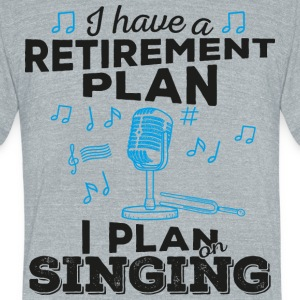 Retirement Plan Singing (dark) - Unisex Tri-Blend T-Shirt by American Apparel