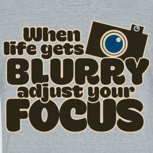 When life gets blurry adjust your focus - Unisex Tri-Blend T-Shirt by American Apparel