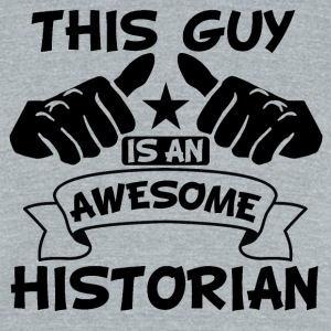 This Guy Is An Awesome Historian - Unisex Tri-Blend T-Shirt by American Apparel
