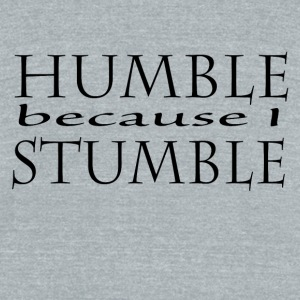 Humble because I Stumble - Unisex Tri-Blend T-Shirt by American Apparel