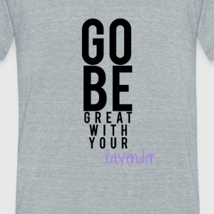 Go Be Great - Unisex Tri-Blend T-Shirt by American Apparel