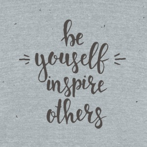 Be yourself inspire others - Unisex Tri-Blend T-Shirt by American Apparel