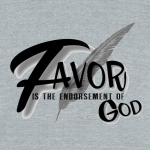 Favor is The Endorsement of God - Unisex Tri-Blend T-Shirt by American Apparel