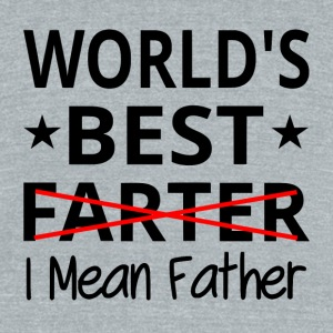 World's Best Farter I Mean Father - Unisex Tri-Blend T-Shirt by American Apparel