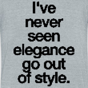 Elegance - i have never seen elegance go out of - Unisex Tri-Blend T-Shirt by American Apparel