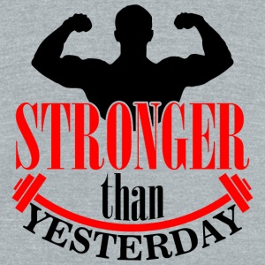 Bodybuilding - Stronger than yesterday - Unisex Tri-Blend T-Shirt by American Apparel